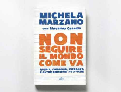 Non seguire il mondo come va. Rabbia, coraggio, speranza e altre emozioni politiche – Michela Marzano